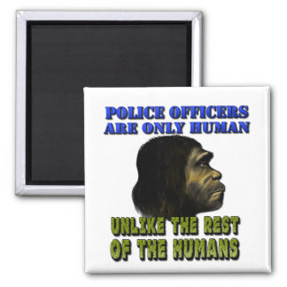 Police Officers Are Only Human Square Magnet