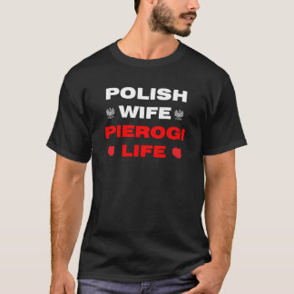 Polish Wife Pierogi Life T-Shirt