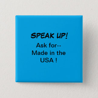 Political button, Speak Up! Ask for Made in USA 15 Cm Square Badge