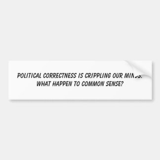 Political Correctness is crippling our minds. W... Bumper Sticker