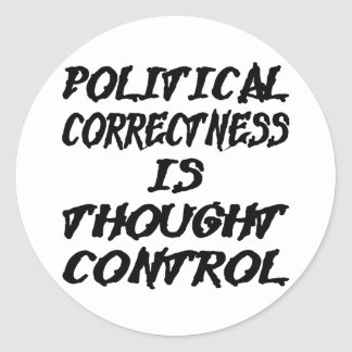 Political Correctness Is Thought Control Round Sticker
