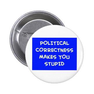 POLITICAL CORRECTNESS MAKES YOU STUPID BUTTON