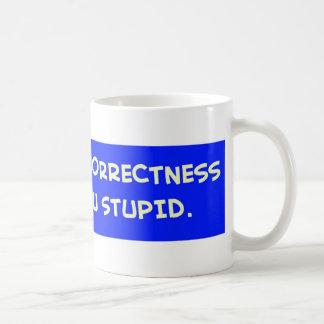 POLITICAL CORRECTNESS MAKES YOU STUPID COFFEE MUGS