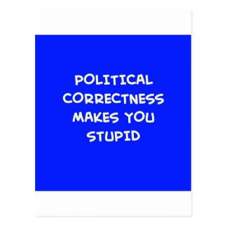 POLITICAL CORRECTNESS MAKES YOU STUPID POSTCARDS