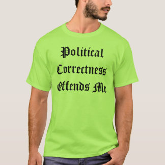 """Political Correctness Offends Me"" t-shirt"