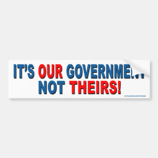 "Political ""It's OUR Government Not Theirs"" Sticker Bumper Sticker"