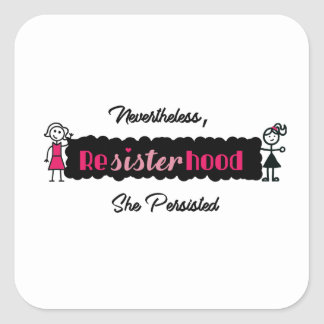 Political Resisterhood Nevertheless She Persisted Square Sticker
