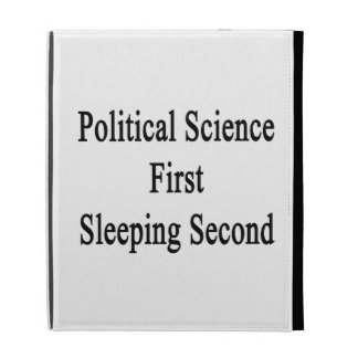 Political Science First Sleeping Second iPad Case
