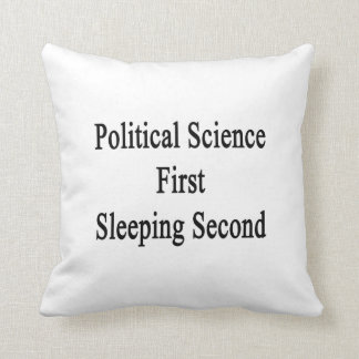 Political Science First Sleeping Second Throw Pillows
