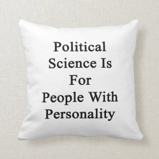 Political Science Is For People With Personality Throw Pillow