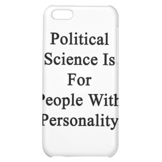 Political Science Is For People With Personality iPhone 5C Case