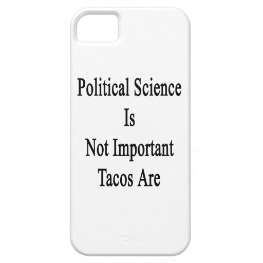 Political Science Is Not Important Tacos Are iPhone 5 Cases