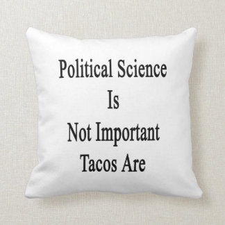 Political Science Is Not Important Tacos Are Throw Pillows