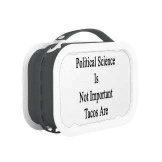 Political Science Is Not Important Tacos Are Lunch Boxes