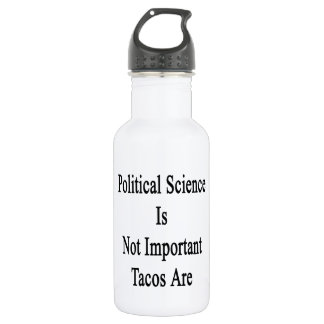 Political Science Is Not Important Tacos Are 532 Ml Water Bottle