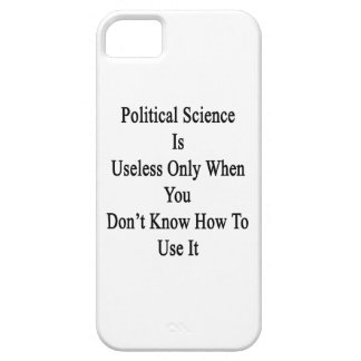 Political Science Is Useless Only When You Don't K iPhone 5/5S Cover