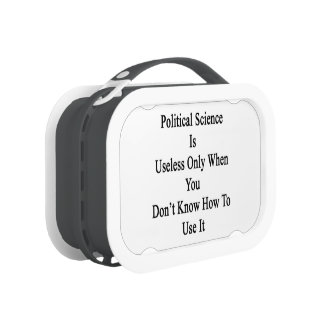 Political Science Is Useless Only When You Don't K Lunchboxes