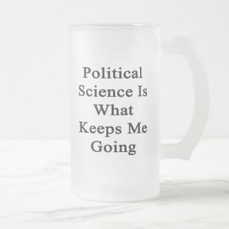 Political Science Is What Keeps Me Going Beer Mugs