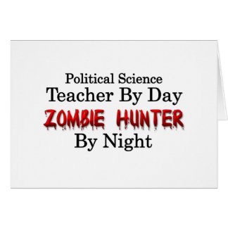 Political Science Teacher/Zombie Hunter Greeting Card