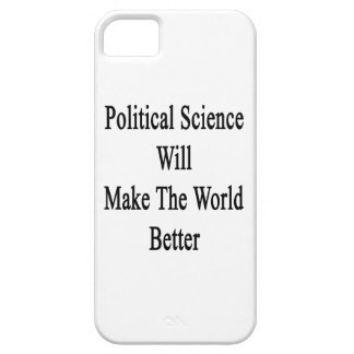 Political Science Will Make The World Better iPhone 5 Cases