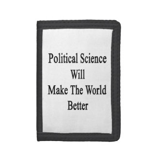 Political Science Will Make The World Better Tri-fold Wallet