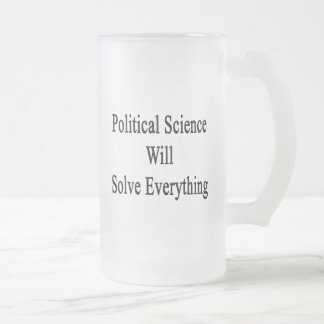 Political Science Will Solve Everything 16 Oz Frosted Glass Beer Mug