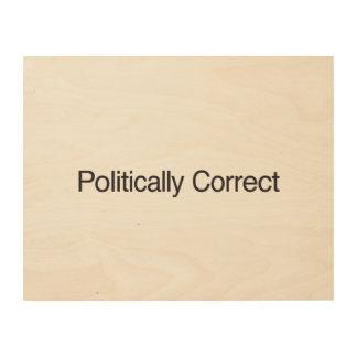 Politically Correct Wood Canvas