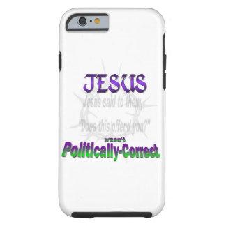 Politically Incorrect Jesus Tough iPhone 6 Case