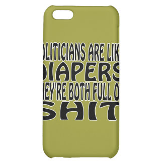 Politicians Are Like Diapers Cover For iPhone 5C