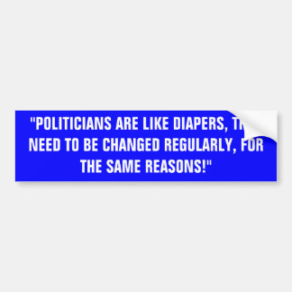 """POLITICIANS ARE LIKE DIAPERS, THEY NEED TO BE ... BUMPER STICKER"