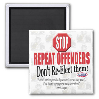 Politicians are Repeat Offenders Square Magnet