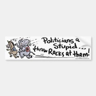 Politicians are Stupid Bumper Sticker