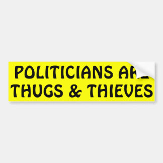 Politicians Are Thugs & Thieves Bumper Sticker