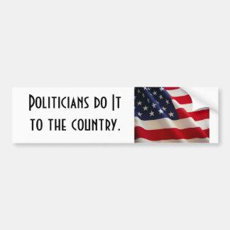 Politicians do It... Bumper Sticker