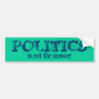 POLITICS is not the answer Bumper Sticker