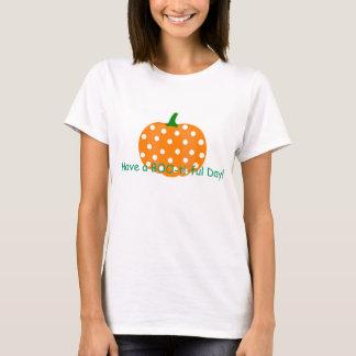 """Polka Dot Punkin!! """"Have A-BOO-Ti-Ful Day! T-Shirt"""
