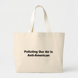 Polluting Our Air is Anti-American Large Tote Bag