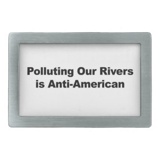 Polluting Our Rivers is Anti-American Belt Buckle