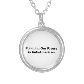 Polluting Our Rivers is Anti-American Silver Plated Necklace