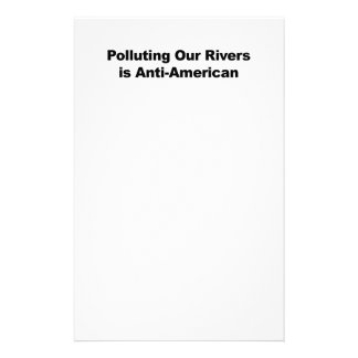Polluting Our Rivers is Anti-American Stationery