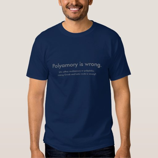 Polyamory is wrong., (it's either ... - Customised Tee Shirt
