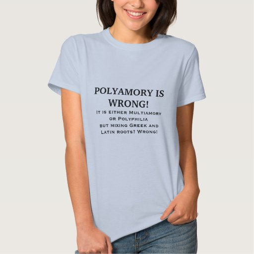 POLYAMORY IS WRONG! T SHIRT