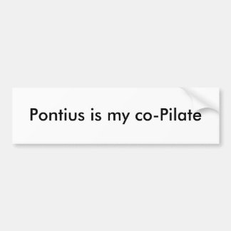 Pontius is my co-Pilate Bumper Sticker
