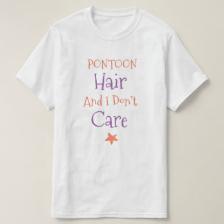 Pontoon Hair And I Don't Care T-Shirt