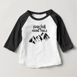 Pony Tails and Hiking Trails Baby T-Shirt