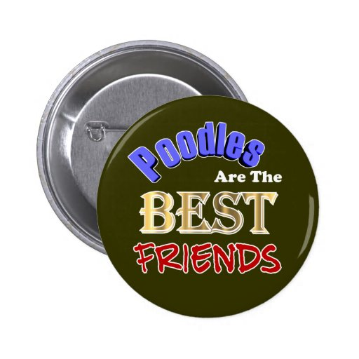 Poodles Are The Best Friends Buttons