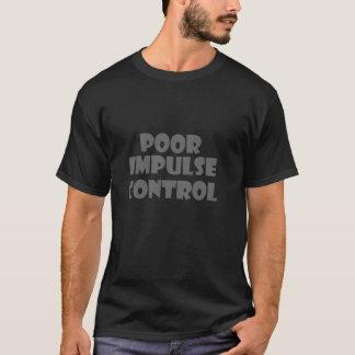 Poor Impulse Control T-shirt