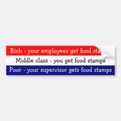 Poor is when your supervisor gets food stamps bumper sticker