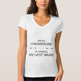 Pop the CHAMPAGNE i'm changing MY LAST NAME T-Shirt