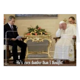 pope-bush, He's  even dumber than I thought! Card